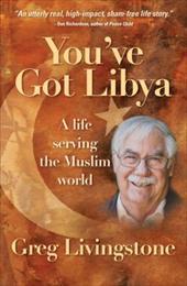 You've Got Libya: A Life Serving the Muslim World 21621625