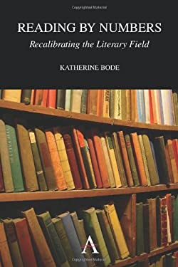 Reading by Numbers: Recalibrating the Literary Field 9780857284549