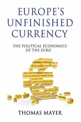 Europe S Unfinished Currency: The Political Economics of the Euro 9780857285485