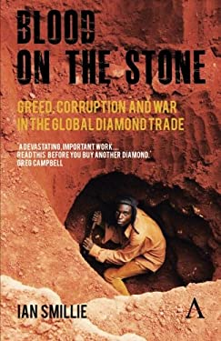 Blood on the Stone: Greed, Corruption and War in the Global Diamond Trade 9780857289636