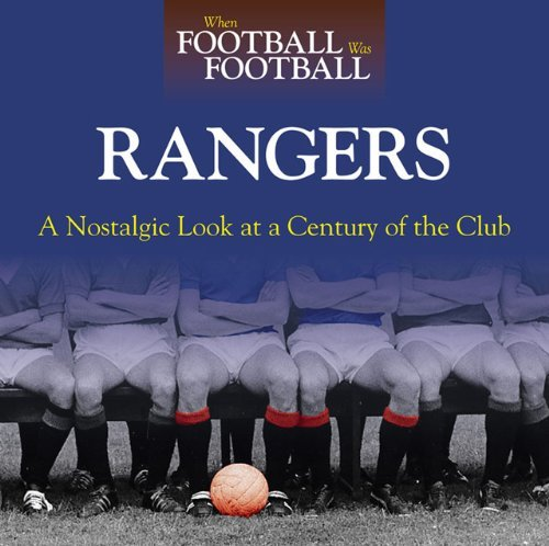 Rangers: A Nostalgic Look at a Century of the Club 9780857330369