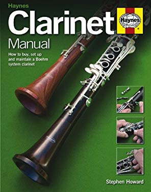 Clarinet Manual: How to Buy, Maintain and Set Up Your Clarinet, Alto Clarinet and Bass Clarinet 9780857330567