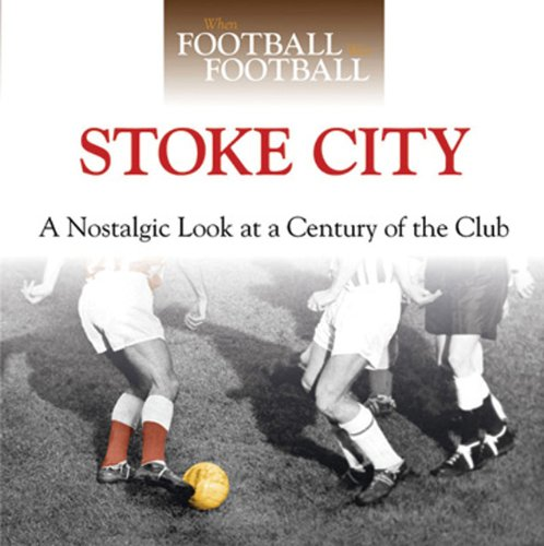Stoke City: A Nostalgic Look at a Century of the Club 9780857331649