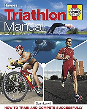 Triathlon Manual: How to Train and Compete Successfully 9780857333025