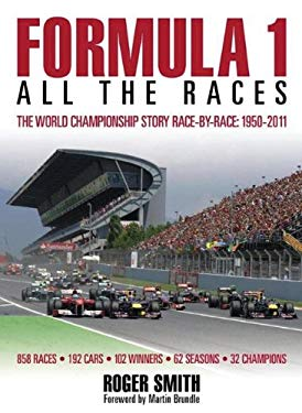 Formula 1: All the Races: The World Championship Story Race-By-Race