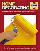 Home Decorating Manual: Covers all rooms, surfaces, styles and techniques - The DYI manual for painting, wallpapering and tiling 22774445