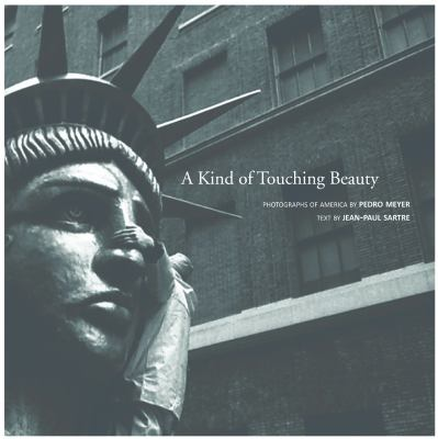 A Kind of Touching Beauty: Photographs of America by Pedro Meyer, Text by Jean-Paul Sartre 9780857420077