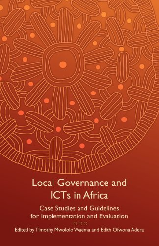 Local Governance and Icts in Africa: Case Studies and Guidelines for Implementation and Evaluation 9780857490322