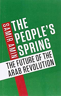 The People's Spring: The Future of the Arab Revolution 9780857491152