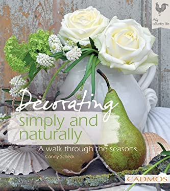 Decorating Simply and Naturally: A Walk Through the Seasons 9780857885609