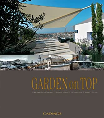 Garden on Top: Unique Ideas for Roof Gardens/Designing Gardens on the Highest Level 9780857885623