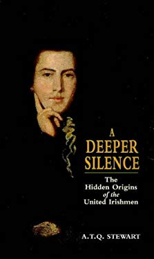 A Deeper Silence: The Hidden Origins of the United Irishmen 9780856406423