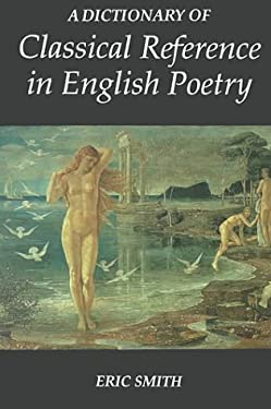 A Dictionary of Classical Reference in English Poetry