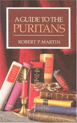 A Guide to the Puritans: A Topical and Textual Index to Writings of the Puritans and Some of Their Successors Recently in Print 9780851517131