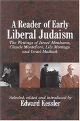 A Reader of Early Liberal Judaism: The Writings of Israel Abrahams, Claude Montefiore, Lily Montagu and Israel Mattuck 9780853036005