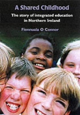 A Shared Childhood: The Story of Integrated Education in Northern Irel 9780856407253