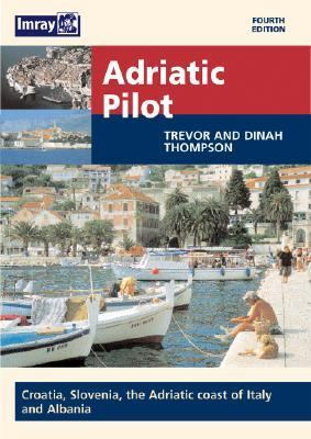 Adriatic Pilot: Albania, Montenegro, Croatia, Slovenia and the Italian Adriatic Coast 9780852887004