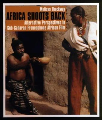 Africa Shoots Back Africa Shoots Back Africa Shoots Back: Alternative Perspectives in Sub-Saharan Francophone African Alternative Perspectives in Sub- 9780852555774