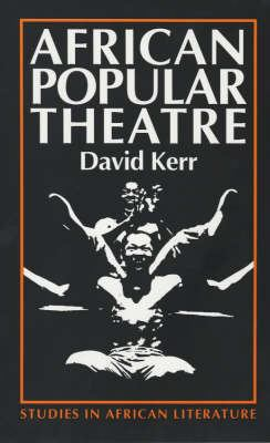African Popular Theatre: From Precolonial Times to the Present Day 9780852555330