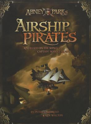 "Abney Park's Airship Pirates: A Roleplaying Game Based on the Songs of ""Captain"" Robert Brown"