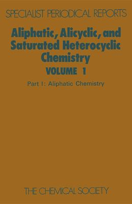 Aliphatic, Alicyclic and Saturated Heterocyclic Chemistry: Part I 9780851865027
