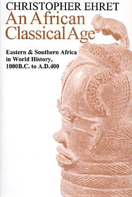 An African Classical Age: Eastern and Southern Africa in World History, 1000 B.C. to A.D.400 9780852557884