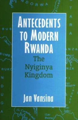 Antecedents to Modern Rwanda: The Nyiginya Kingdom 9780852559970