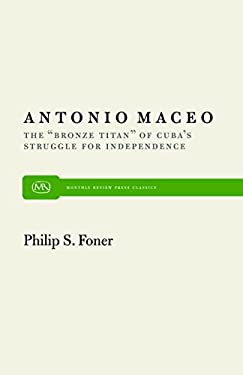 Antonio Maceo: The Bronze Titan of Cuba S Struggle for Independence 9780853454236