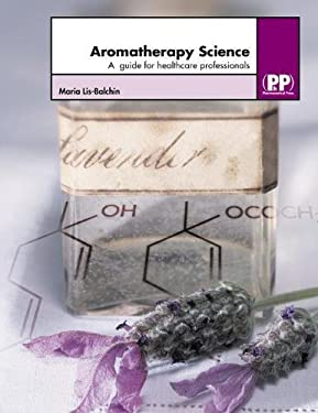 Aromatherapy Science: A Guide for Healthcare Professionals 9780853695783