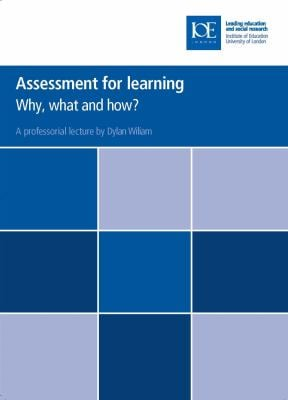 Assessment for Learning: Why, What and How?