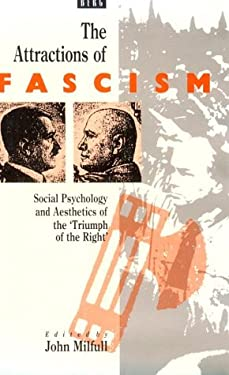 Attractions of Fascism: Social Psychology and Aesthetics of the 'Triumph of the Right' 9780854966134