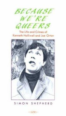 Because We're Queers: The Life and Crimes of Kenneth Halliwell and Joe Orton 9780854490905