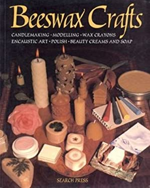 Beeswax Crafts, Candlemaking, Modelling, Beauty Creams, Soaps and Polishes, Encaustic Art, Wax Crayons 9780855328160