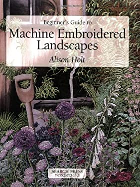 Beginner's Guide to Machine Embroidered Landscapes 9780855329174