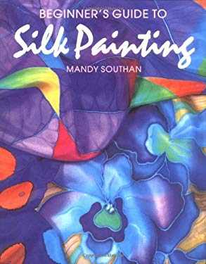 Beginner's Guide to Silk Painting 9780855328023