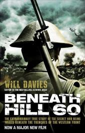 Beneath Hill 60: The Extraordinary True Story of the Secret War Being Waged Beneath the Trenches of the Western Front 10248693