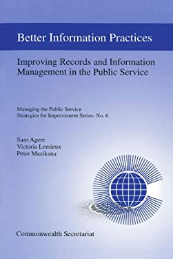 Better Information Practices: Improving Records and Information Management in the Public Service 9780850925821