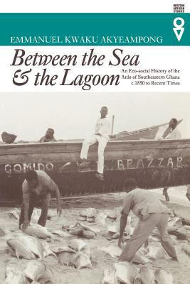 Between the Sea and the Lagoon: An Eco-Social History of the Anlo of Southeastern Ghana, C.1850 to Recent Times 9780852557778