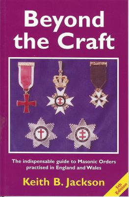 Beyond the Craft: The Indispensable Guide to Masonic Orders Practised in England and Wales 9780853182481