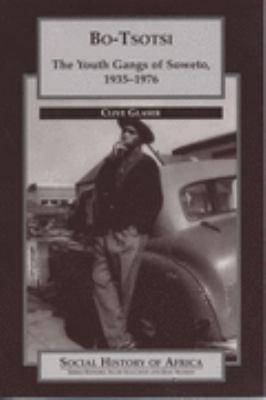 Bo-Tsotsi: The Youth Gangs of Soweto, 1935-1976 9780852556900