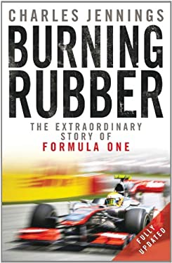 Burning Rubber: The Extraordinary Story of Formula One 9780857381255