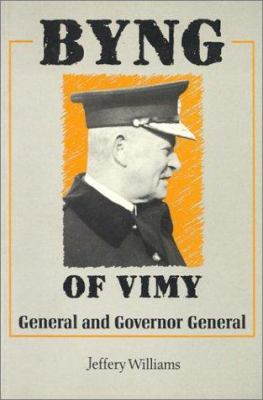 Byng of Vimy: General and Governor-General Jeffrey Williams