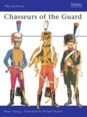 Chasseurs of the Guard: The Chasseurs a Cheval of the Garde Imperials, 1799-1815 9780850450569