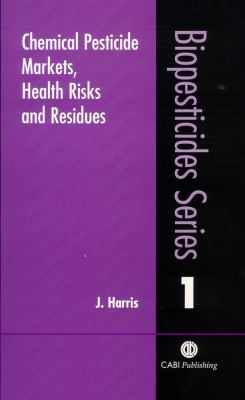 Chemical Pesticide Markets, Health Risks and Residues 9780851994765