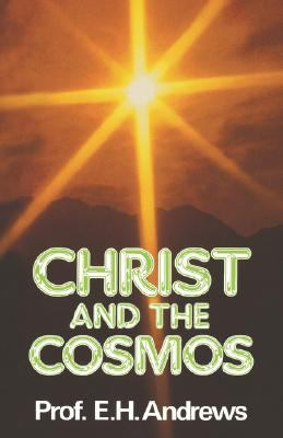 Christ and the Cosmos - Andrews, Edgar H.