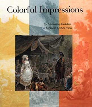 Colorful Impressions: The Printmaking Revolution in Eighteenth-Century France 9780853318927