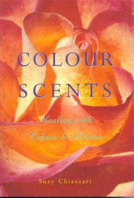 Colour Scents: Healing with Colour and Aroma 9780852073162