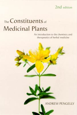 Constituents of Medicinal Plants: An Introduction to the Chemistry and Therapeutics of Herbal Medicine 9780851998077