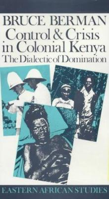 Control and Crisis in Colonial Kenya: The Dialectic of Domination 9780852550694