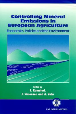 Controlling Mineral Emissions in European Agriculture: Economics, Policies and the Environment 9780851991825